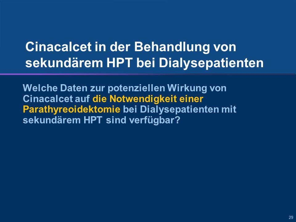 29 Cinacalcet in der Behandlung von sekundärem HPT bei Dialysepatienten Welche Daten zur potenziellen Wirkung von Cinacalcet auf die Notwendigkeit einer Parathyreoidektomie bei Dialysepatienten mit sekundärem HPT sind verfügbar?