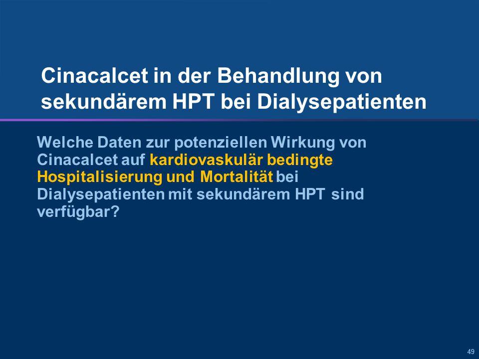 49 Cinacalcet in der Behandlung von sekundärem HPT bei Dialysepatienten Welche Daten zur potenziellen Wirkung von Cinacalcet auf kardiovaskulär bedingte Hospitalisierung und Mortalität bei Dialysepatienten mit sekundärem HPT sind verfügbar?