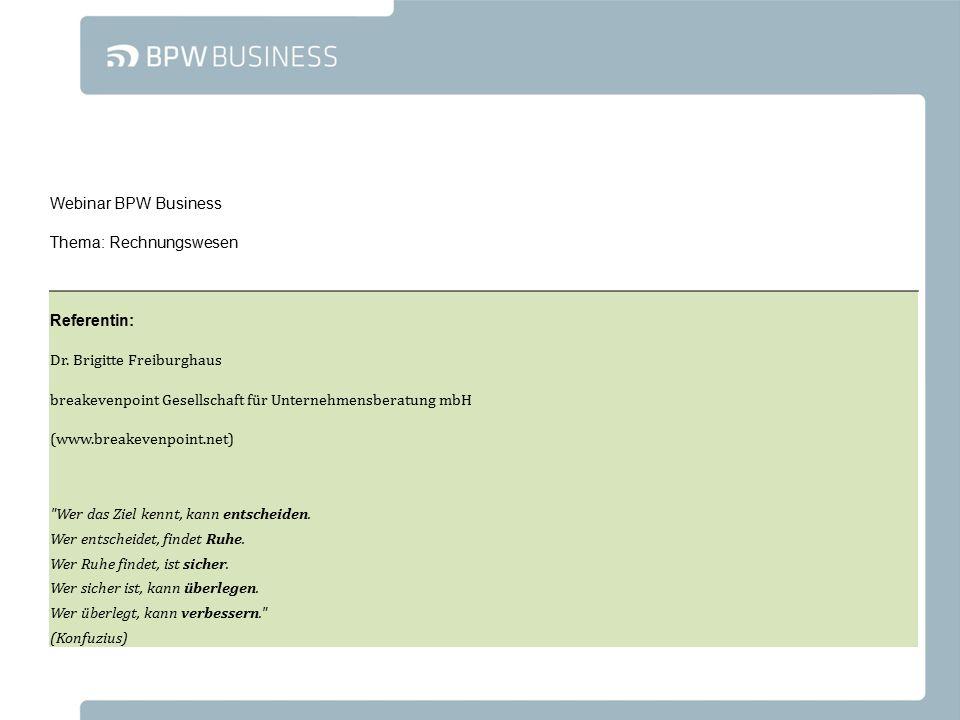 Webinar BPW Business Thema: Rechnungswesen Referentin: Dr. Brigitte Freiburghaus breakevenpoint Gesellschaft für Unternehmensberatung mbH (www.breakev