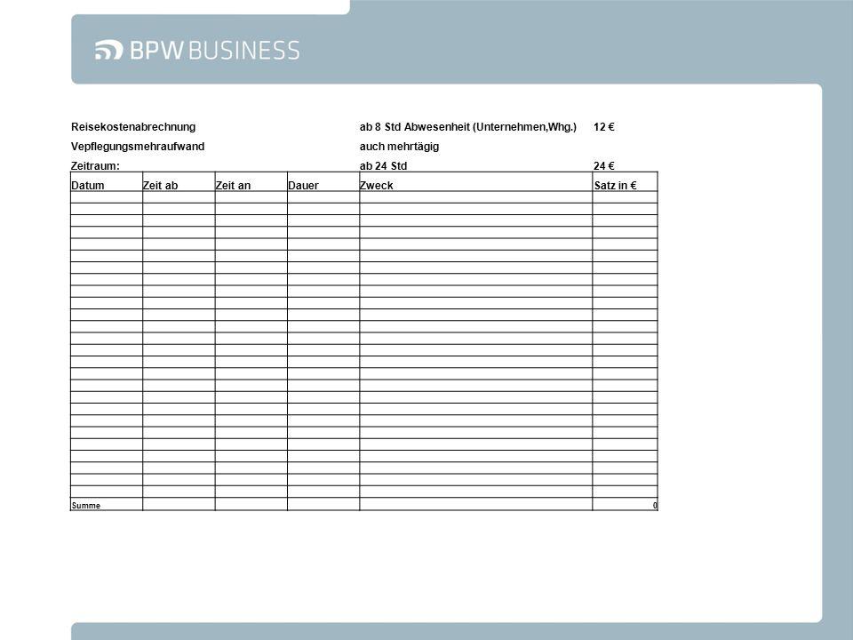 Reisekostenabrechnungab 8 Std Abwesenheit (Unternehmen,Whg.)12 € Vepflegungsmehraufwandauch mehrtägig Zeitraum:ab 24 Std24 € DatumZeit abZeit anDauerZ