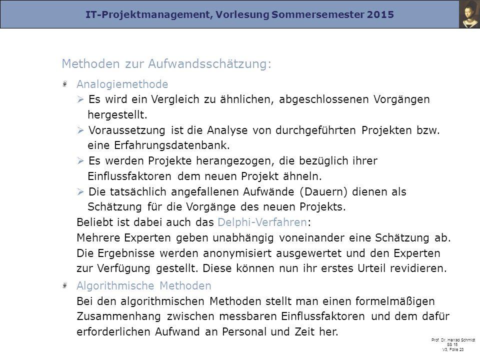 IT-Projektmanagement, Vorlesung Sommersemester 2015 Prof. Dr. Herrad Schmidt SS 15 V3, Folie 23 Methoden zur Aufwandsschätzung: Analogiemethode  Es w