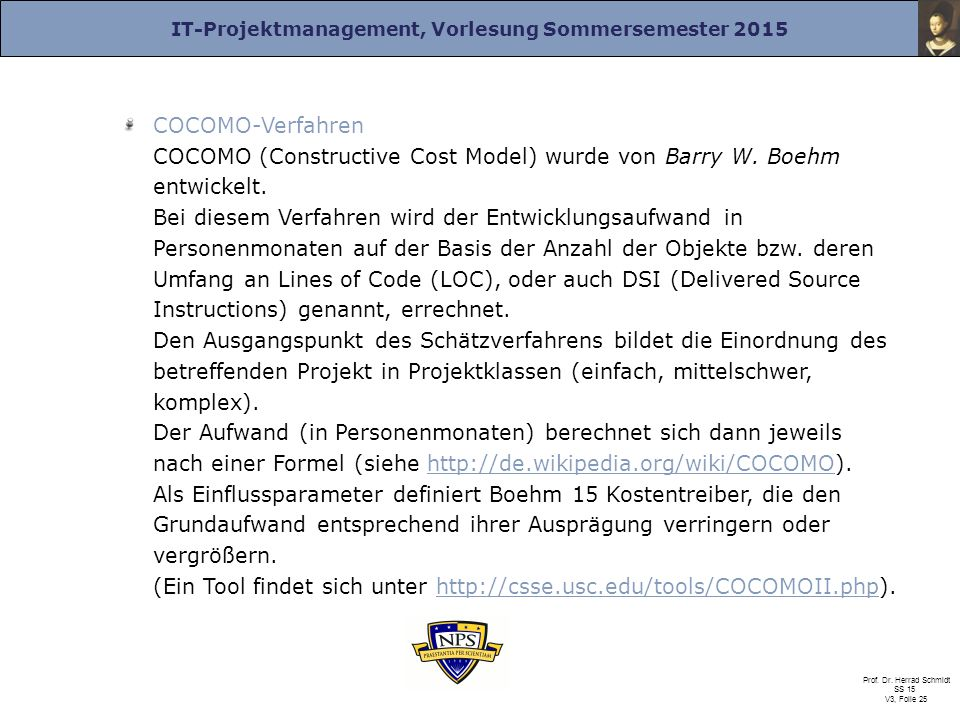IT-Projektmanagement, Vorlesung Sommersemester 2015 Prof. Dr. Herrad Schmidt SS 15 V3, Folie 25 COCOMO-Verfahren COCOMO (Constructive Cost Model) wurd