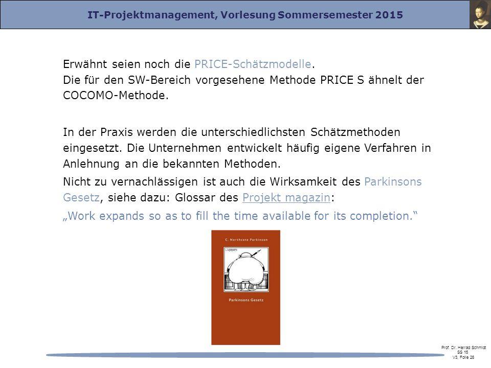 IT-Projektmanagement, Vorlesung Sommersemester 2015 Prof. Dr. Herrad Schmidt SS 15 V3, Folie 26 Erwähnt seien noch die PRICE-Schätzmodelle. Die für de