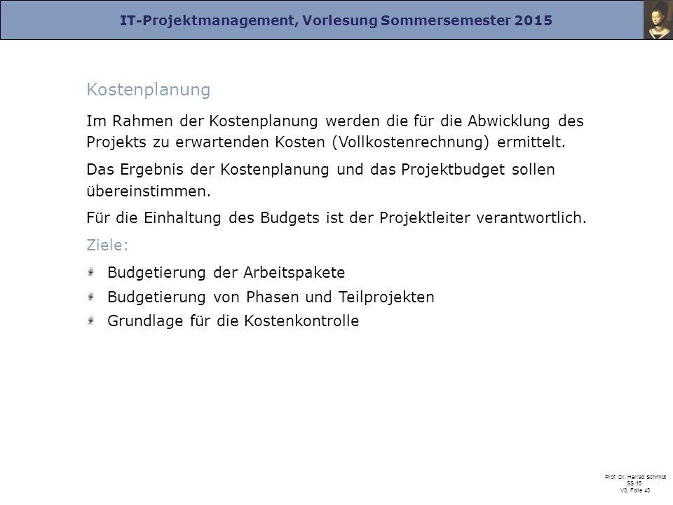 IT-Projektmanagement, Vorlesung Sommersemester 2015 Prof. Dr. Herrad Schmidt SS 15 V3, Folie 43 Kostenplanung Im Rahmen der Kostenplanung werden die f