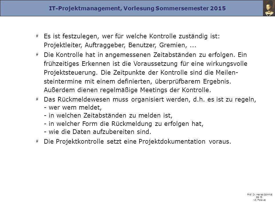 IT-Projektmanagement, Vorlesung Sommersemester 2015 Prof. Dr. Herrad Schmidt SS 15 V3, Folie 48 Es ist festzulegen, wer für welche Kontrolle zuständig