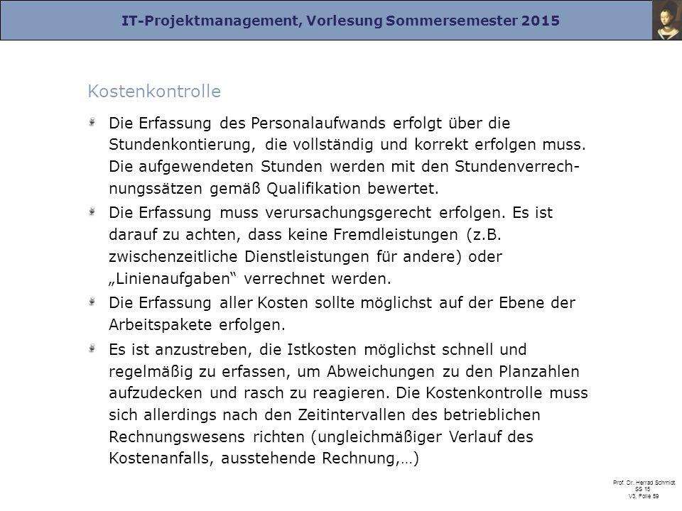 IT-Projektmanagement, Vorlesung Sommersemester 2015 Prof. Dr. Herrad Schmidt SS 15 V3, Folie 59 Kostenkontrolle Die Erfassung des Personalaufwands erf