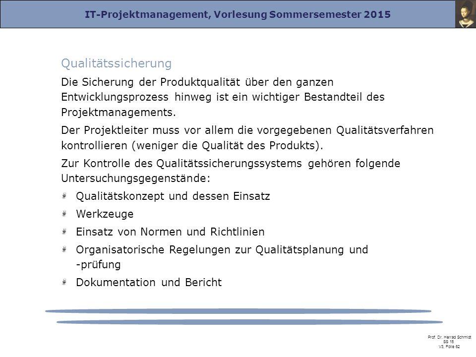 IT-Projektmanagement, Vorlesung Sommersemester 2015 Prof. Dr. Herrad Schmidt SS 15 V3, Folie 62 Qualitätssicherung Die Sicherung der Produktqualität ü