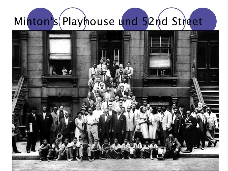 Abschlusspräsentation des Projektutoriums Jazz - Analyse & Praxis (Daniel Lindenblatt) Minton's Playhouse und 52nd Street Der Club-Besitzer Henry Minton hatte aufgrund finanzieller Einbußen ein Idee, um seine Umsätze wieder zu steigern Mithilfe des Managers und Saxophonisten engagierte er eine Haus-Band für abendlichen AfterHourSessions: u.a.