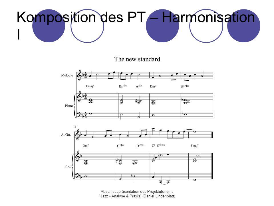 Abschlusspräsentation des Projektutoriums Jazz - Analyse & Praxis (Daniel Lindenblatt) Komposition des PT – Harmonisation I
