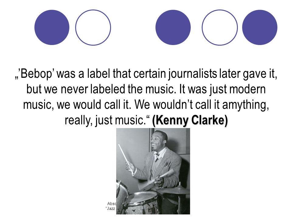 "Abschlusspräsentation des Projektutoriums Jazz - Analyse & Praxis (Daniel Lindenblatt) (Kenny Clarke) ""'Bebop' was a label that certain journalists later gave it, but we never labeled the music."