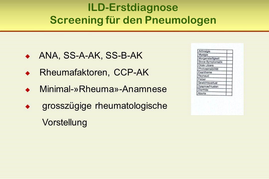  ANA, SS-A-AK, SS-B-AK  Rheumafaktoren, CCP-AK  Minimal-»Rheuma»-Anamnese  grosszügige rheumatologische Vorstellung ILD-Erstdiagnose Screening für
