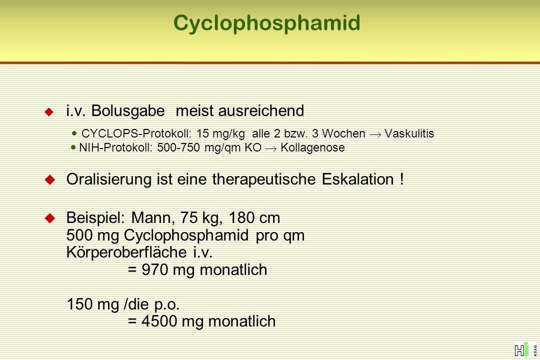 Cyclophosphamid  i.v. Bolusgabe meist ausreichend  CYCLOPS-Protokoll: 15 mg/kg alle 2 bzw. 3 Wochen  Vaskulitis  NIH-Protokoll: 500-750 mg/qm KO 