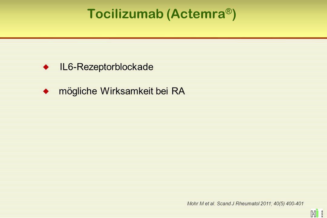  IL6-Rezeptorblockade  mögliche Wirksamkeit bei RA Mohr M et al. Scand J Rheumatol 2011; 40(5) 400-401 Tocilizumab (Actemra ® )