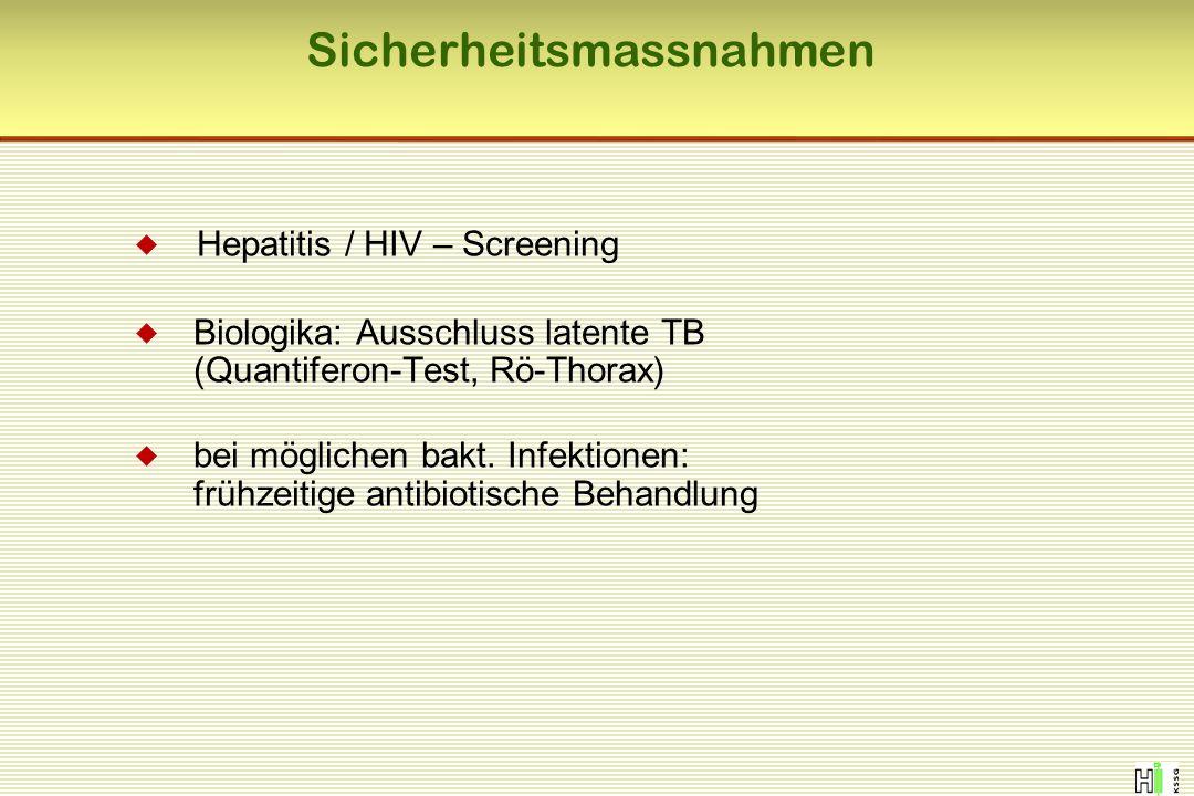 Sicherheitsmassnahmen  Hepatitis / HIV – Screening  Biologika: Ausschluss latente TB (Quantiferon-Test, Rö-Thorax)  bei möglichen bakt. Infektionen