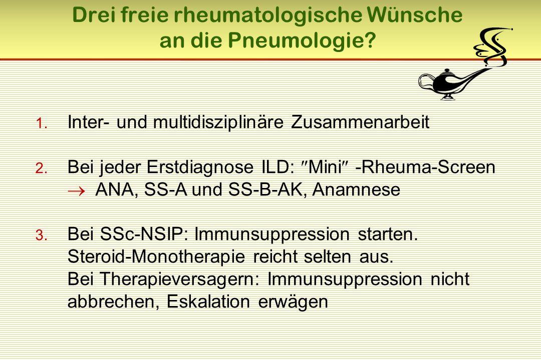 1. Inter- und multidisziplinäre Zusammenarbeit 2. Bei jeder Erstdiagnose ILD:  Mini  -Rheuma-Screen  ANA, SS-A und SS-B-AK, Anamnese 3. Bei SSc-NSI