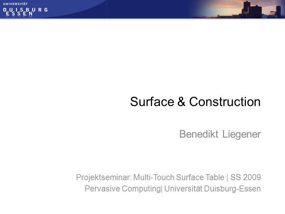Projektseminar: Multi-Touch Surface Table | SS 2009 Pervasive Computing| Universität Duisburg-Essen Surface & Construction Benedikt Liegener