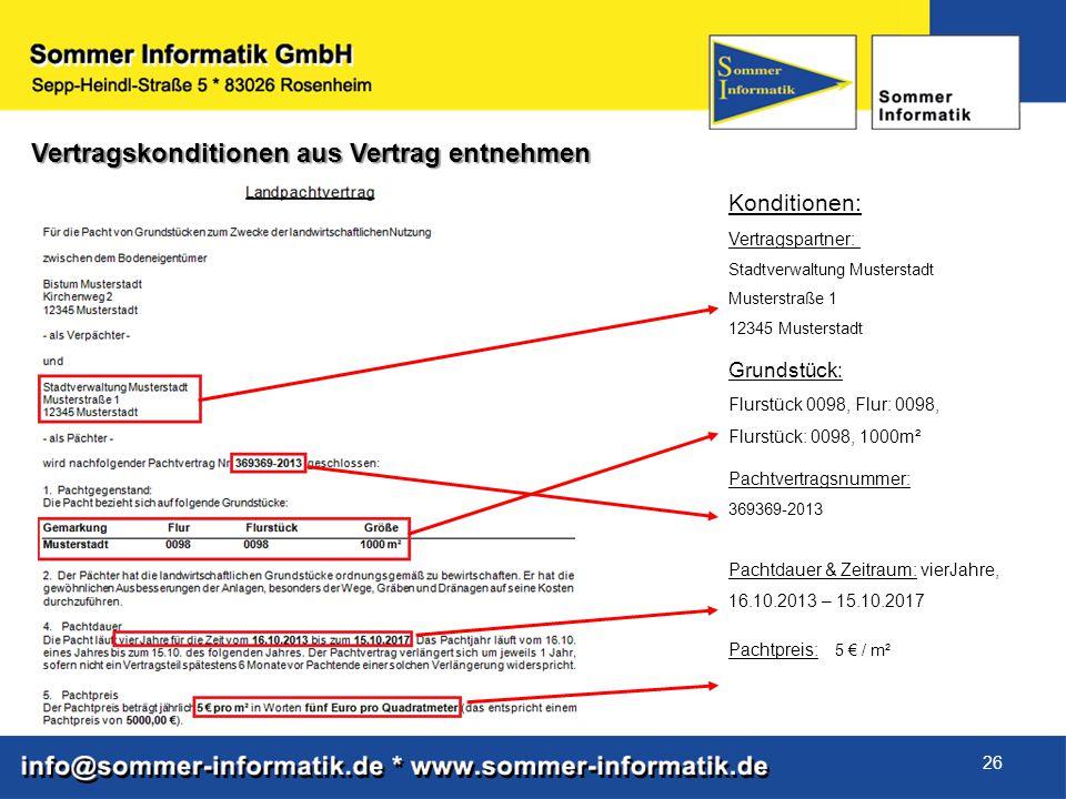26 Vertragskonditionen aus Vertrag entnehmen Konditionen: Vertragspartner: Stadtverwaltung Musterstadt Musterstraße 1 12345 Musterstadt Grundstück: Fl