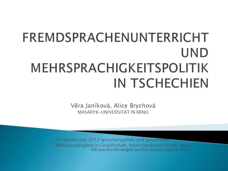 Věra Janíková, Alice Brychová MASARYK-UNIVERSITÄT IN BRNO SLI-Konferenz 2012 Sprachenpolitik und Sprachlehre Mehrsprachigkeit in Gesellschaft, Arbeitswelt und Politik.