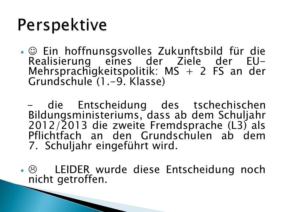  Ein hoffnunsgsvolles Zukunftsbild für die Realisierung eines der Ziele der EU- Mehrsprachigkeitspolitik: MS + 2 FS an der Grundschule (1.-9.