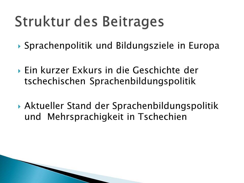  Sprachenpolitik und Bildungsziele in Europa  Ein kurzer Exkurs in die Geschichte der tschechischen Sprachenbildungspolitik  Aktueller Stand der Sprachenbildungspolitik und Mehrsprachigkeit in Tschechien