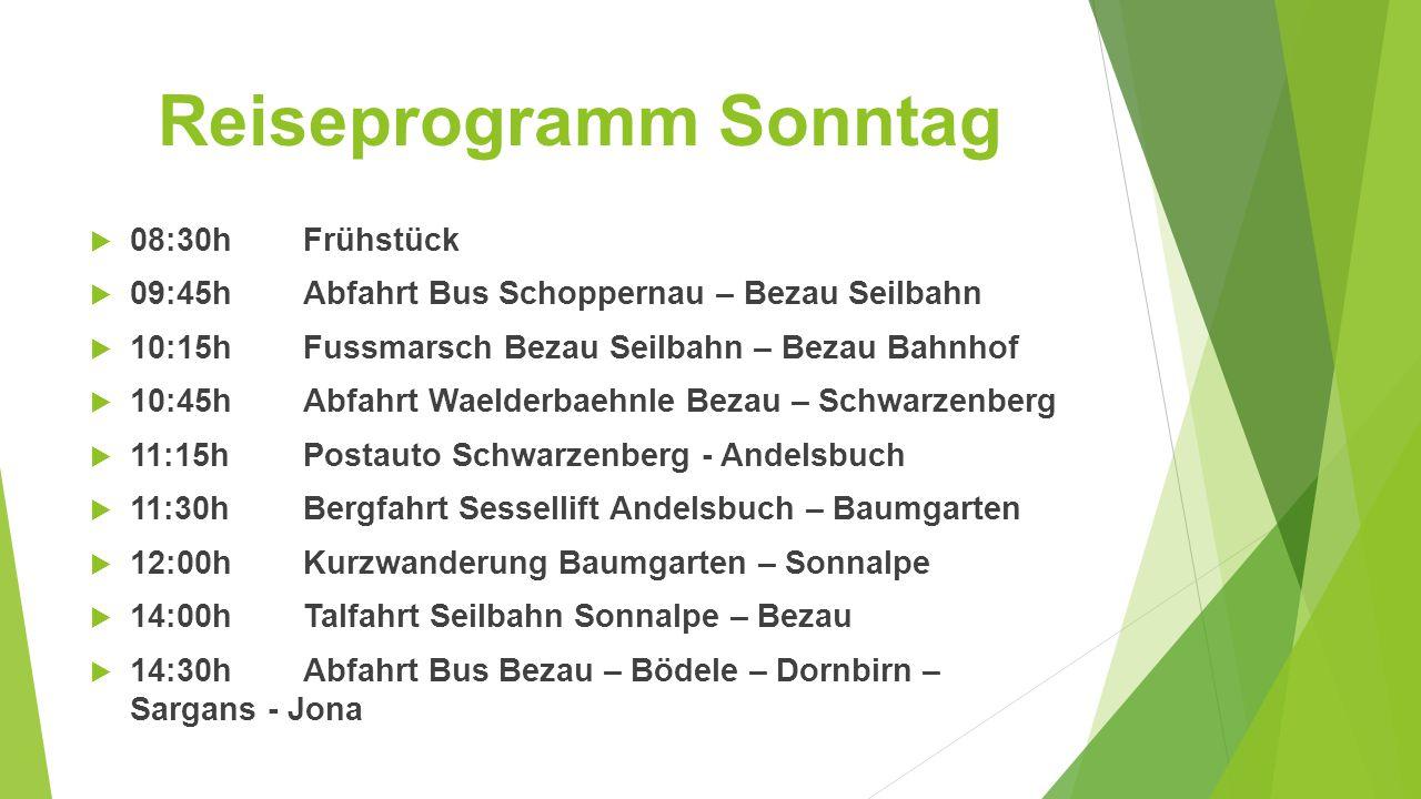 Reiseprogramm Sonntag  08:30h Frühstück  09:45h Abfahrt Bus Schoppernau – Bezau Seilbahn  10:15h Fussmarsch Bezau Seilbahn – Bezau Bahnhof  10:45h