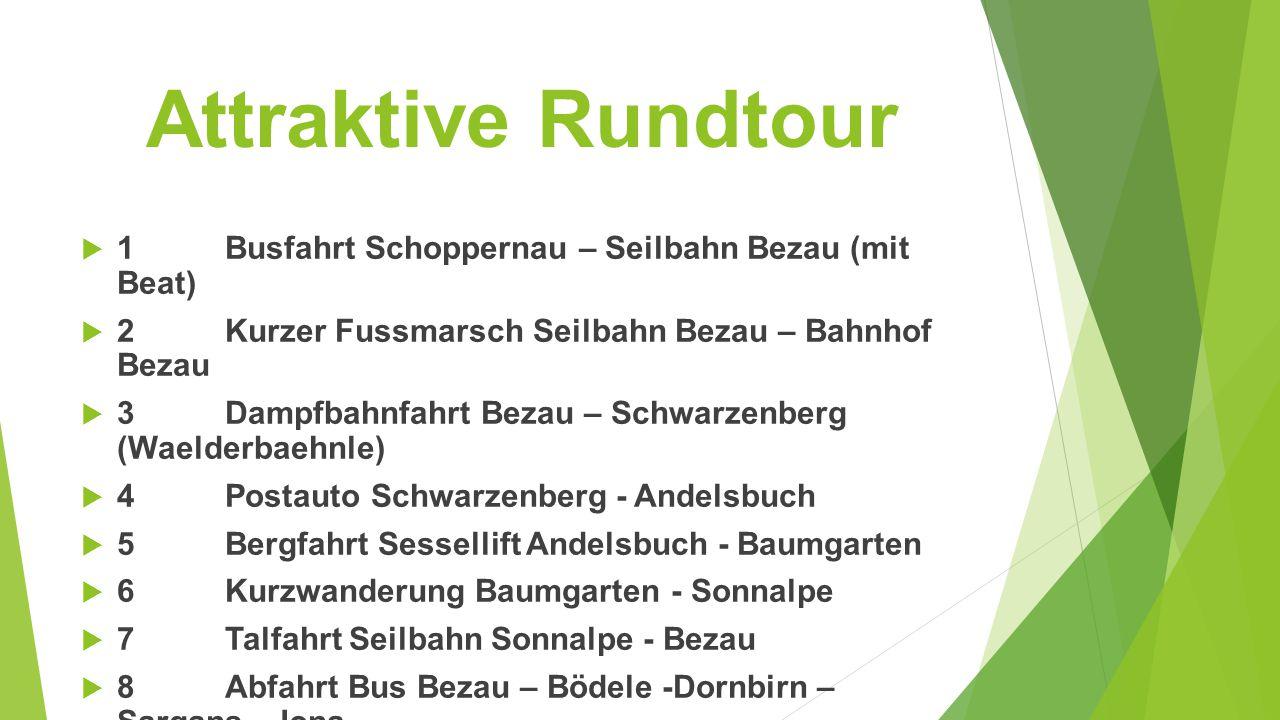 Attraktive Rundtour  1Busfahrt Schoppernau – Seilbahn Bezau (mit Beat)  2Kurzer Fussmarsch Seilbahn Bezau – Bahnhof Bezau  3Dampfbahnfahrt Bezau –