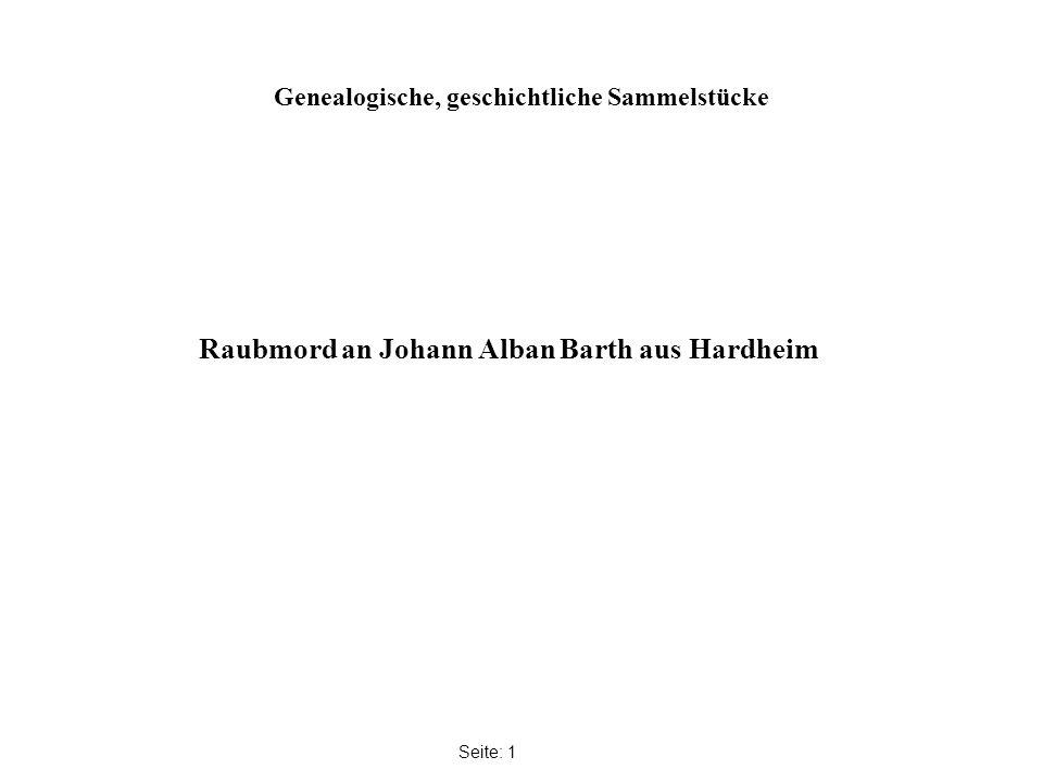 Genealogische, geschichtliche Sammelstücke Seite: 1 Raubmord an Johann Alban Barth aus Hardheim