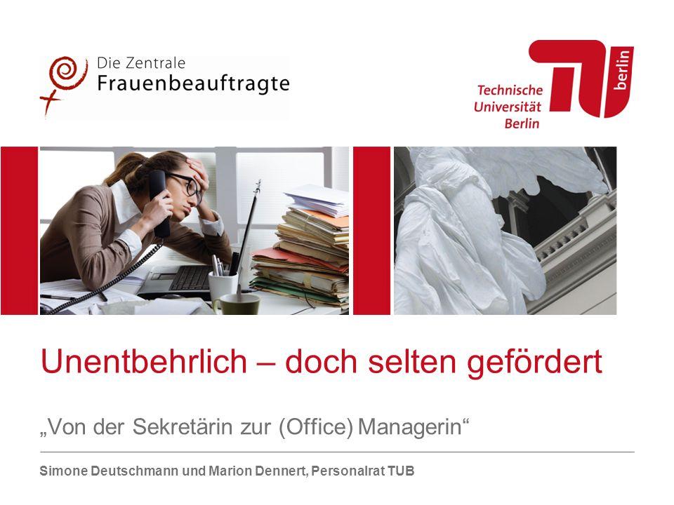 """Unentbehrlich – doch selten gefördert """"Von der Sekretärin zur (Office) Managerin"""" Simone Deutschmann und Marion Dennert, Personalrat TUB"""