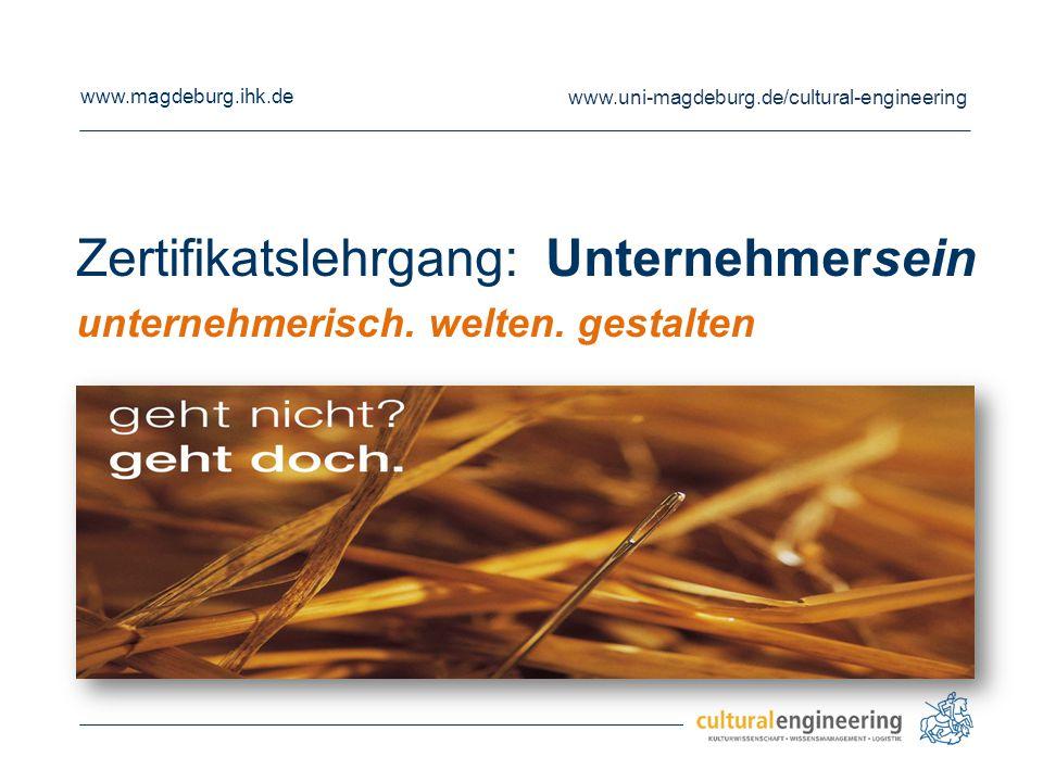 www.magdeburg.ihk.de www.uni-magdeburg.de/cultural-engineering Zertifikatslehrgang: Unternehmersein unternehmerisch. welten. gestalten
