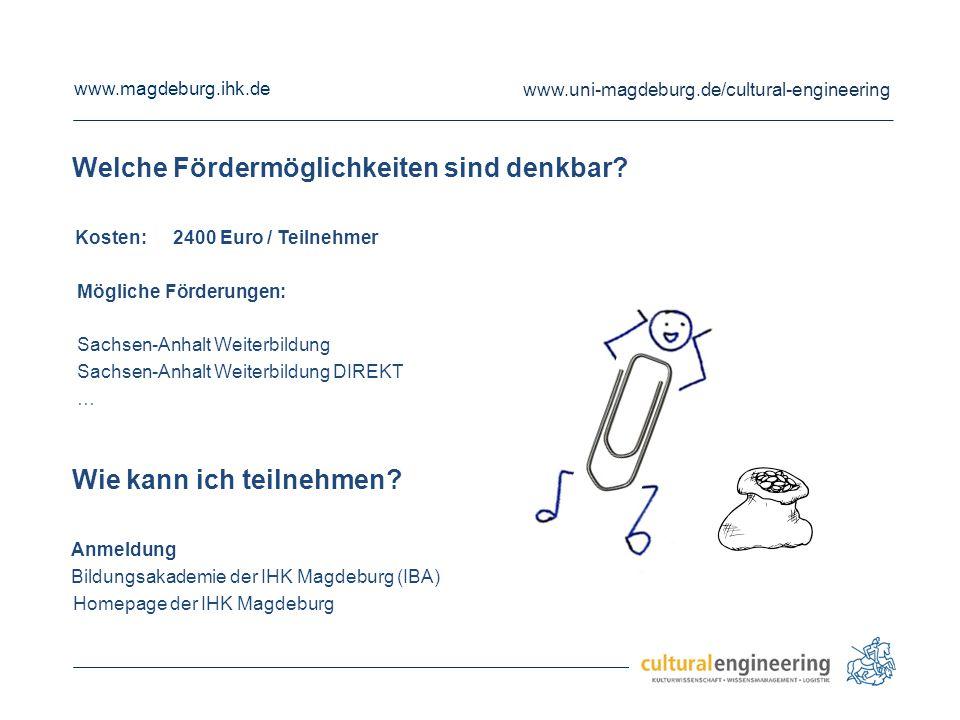 www.magdeburg.ihk.de www.uni-magdeburg.de/cultural-engineering Welche Fördermöglichkeiten sind denkbar? Kosten:2400 Euro / Teilnehmer Mögliche Förderu