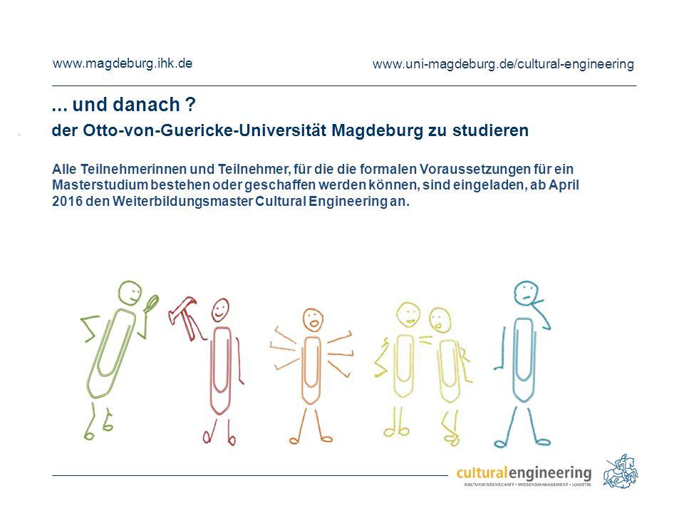 www.magdeburg.ihk.de www.uni-magdeburg.de/cultural-engineering.... und danach ? der Otto-von-Guericke-Universität Magdeburg zu studieren Alle Teilnehm