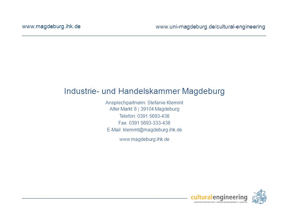www.magdeburg.ihk.de www.uni-magdeburg.de/cultural-engineering Industrie- und Handelskammer Magdeburg Ansprechpartnerin: Stefanie Klemmt Alter Markt 8