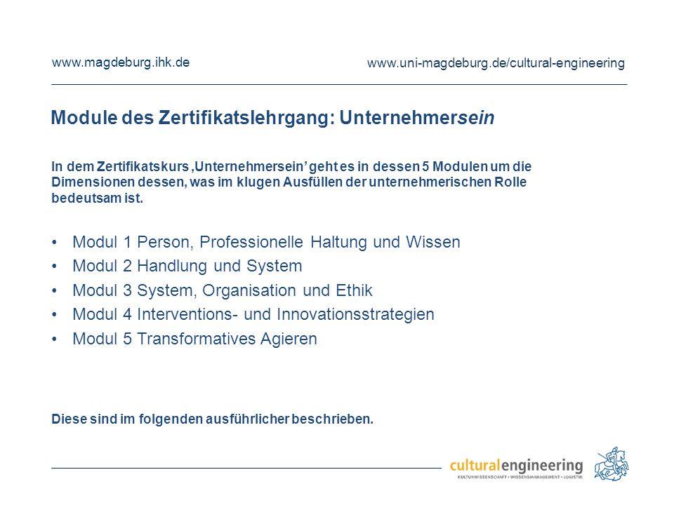 www.magdeburg.ihk.de www.uni-magdeburg.de/cultural-engineering Module des Zertifikatslehrgang: Unternehmersein In dem Zertifikatskurs 'Unternehmersein