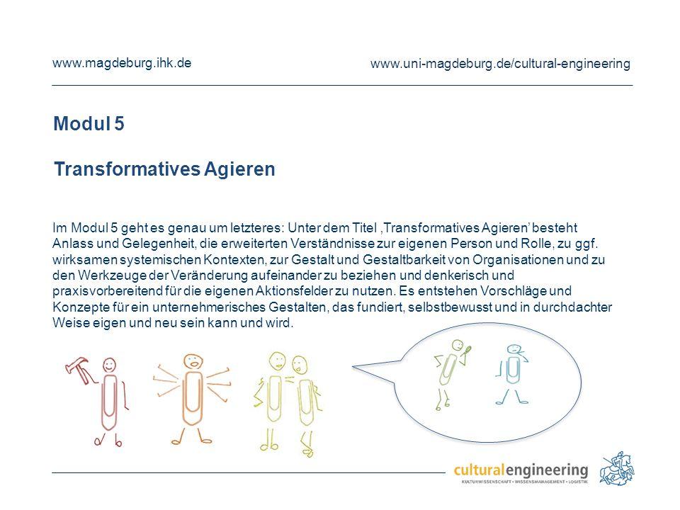 www.magdeburg.ihk.de www.uni-magdeburg.de/cultural-engineering Modul 5 Transformatives Agieren Im Modul 5 geht es genau um letzteres: Unter dem Titel
