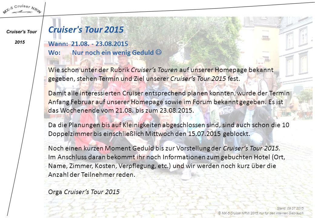 Cruiser's Tour 2015 Wann: 21.08. - 23.08.2015 Wo: Nur noch ein wenig Geduld Wie schon unter der Rubrik Cruiser's Touren auf unserer Homepage bekannt g