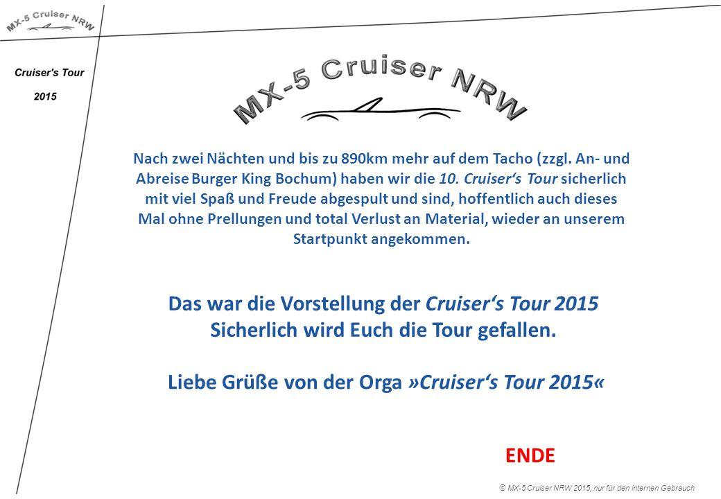 Das war die Vorstellung der Cruiser's Tour 2015 Sicherlich wird Euch die Tour gefallen. Nach zwei Nächten und bis zu 890km mehr auf dem Tacho (zzgl. A