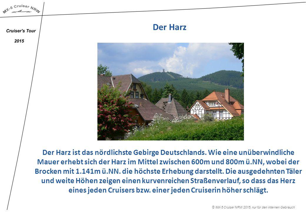 © MX-5 Cruiser NRW 2015, nur für den internen Gebrauch Der Harz Der Harz ist das nördlichste Gebirge Deutschlands. Wie eine unüberwindliche Mauer erhe