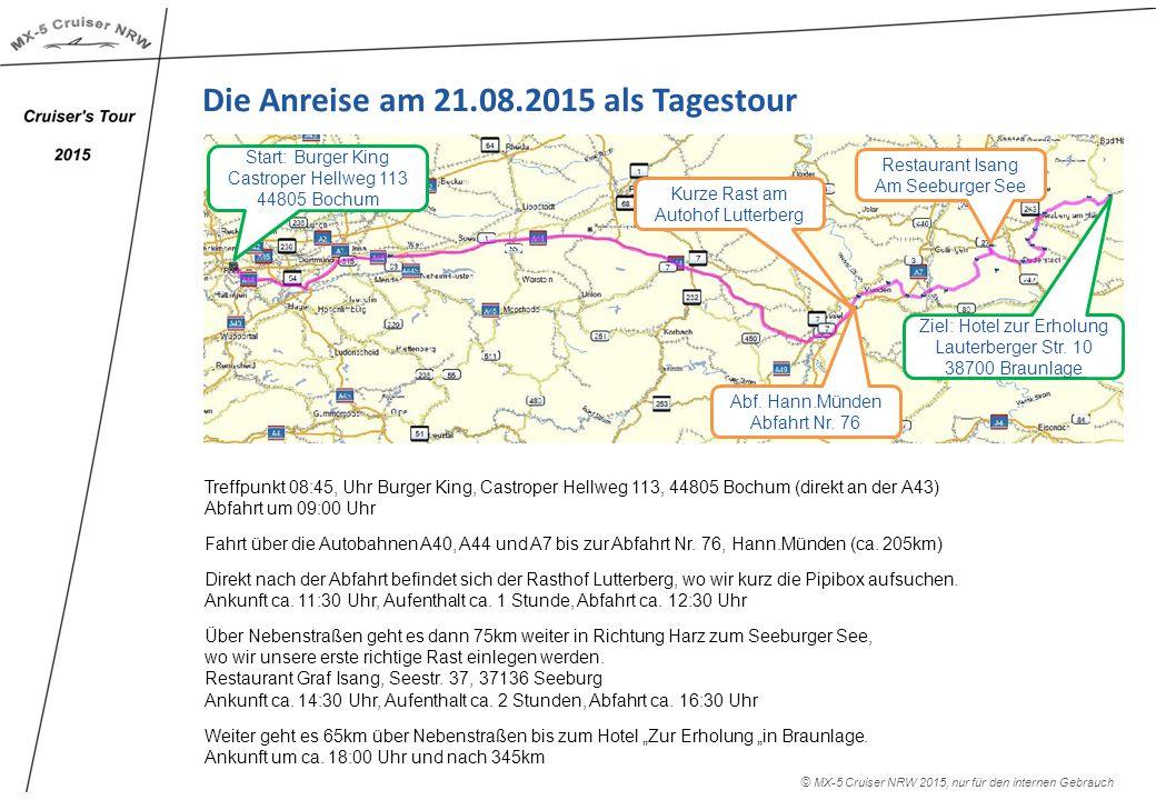 Die Anreise am 21.08.2015 als Tagestour Treffpunkt 08:45, Uhr Burger King, Castroper Hellweg 113, 44805 Bochum (direkt an der A43) Abfahrt um 09:00 Uhr Fahrt über die Autobahnen A40, A44 und A7 bis zur Abfahrt Nr.