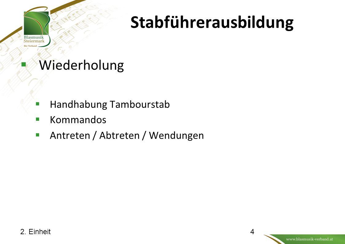 Stabführerausbildung  Wiederholung  Handhabung Tambourstab  Kommandos  Antreten / Abtreten / Wendungen 2. Einheit4