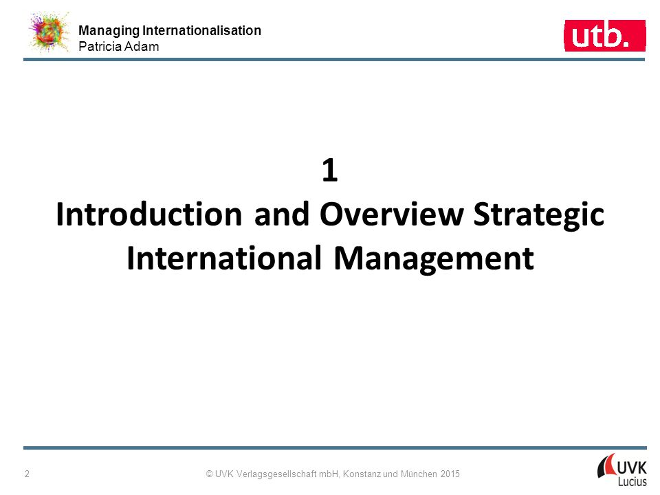 Managing Internationalisation Patricia Adam © UVK Verlagsgesellschaft mbH, Konstanz und München 2015 3 1.1: Concept Map Introduction and Overview