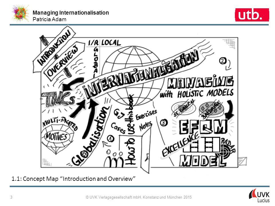 Managing Internationalisation Patricia Adam © UVK Verlagsgesellschaft mbH, Konstanz und München 2015 14 1 ‑ 9: The EFQM Excellence Model Framework 2013
