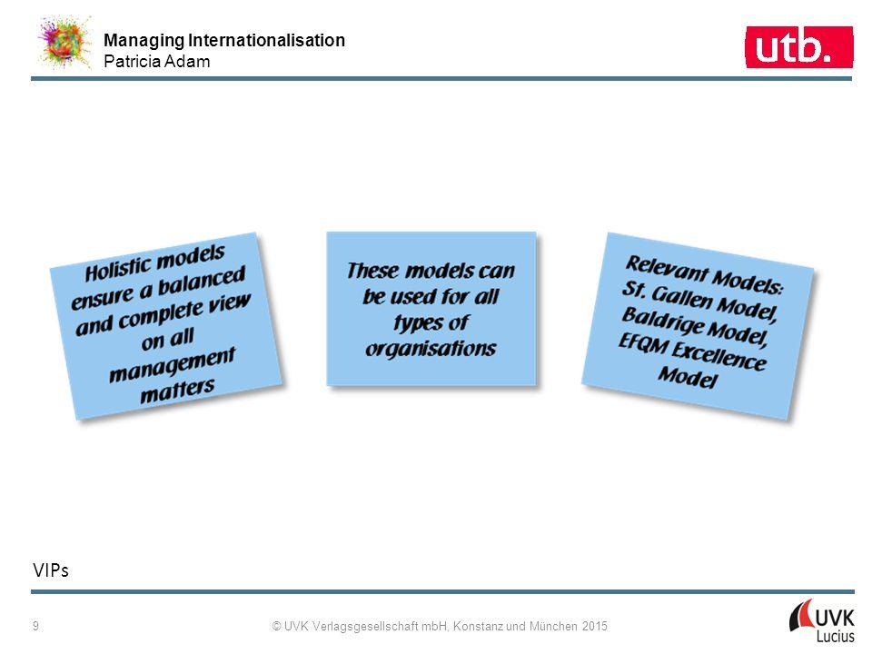 Managing Internationalisation Patricia Adam © UVK Verlagsgesellschaft mbH, Konstanz und München 2015 20 VIPs