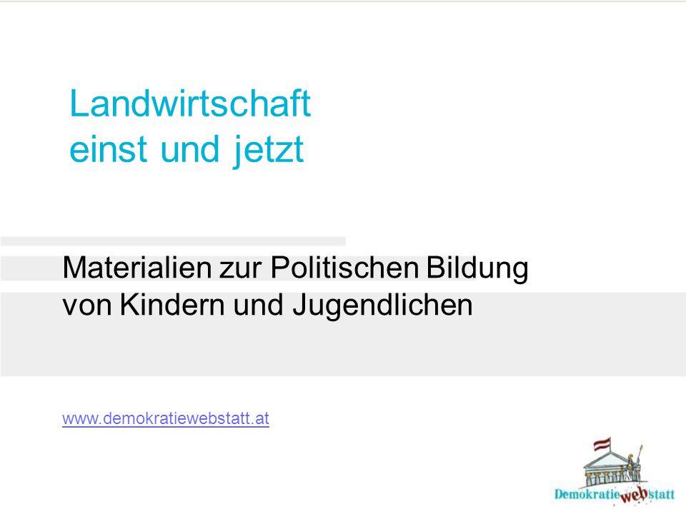 Landwirtschaft einst und jetzt Materialien zur Politischen Bildung von Kindern und Jugendlichen www.demokratiewebstatt.at