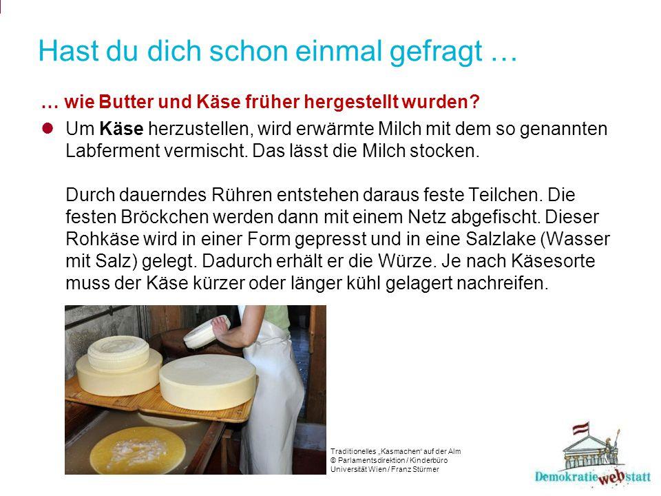 Hast du dich schon einmal gefragt … … wie Butter und Käse früher hergestellt wurden.