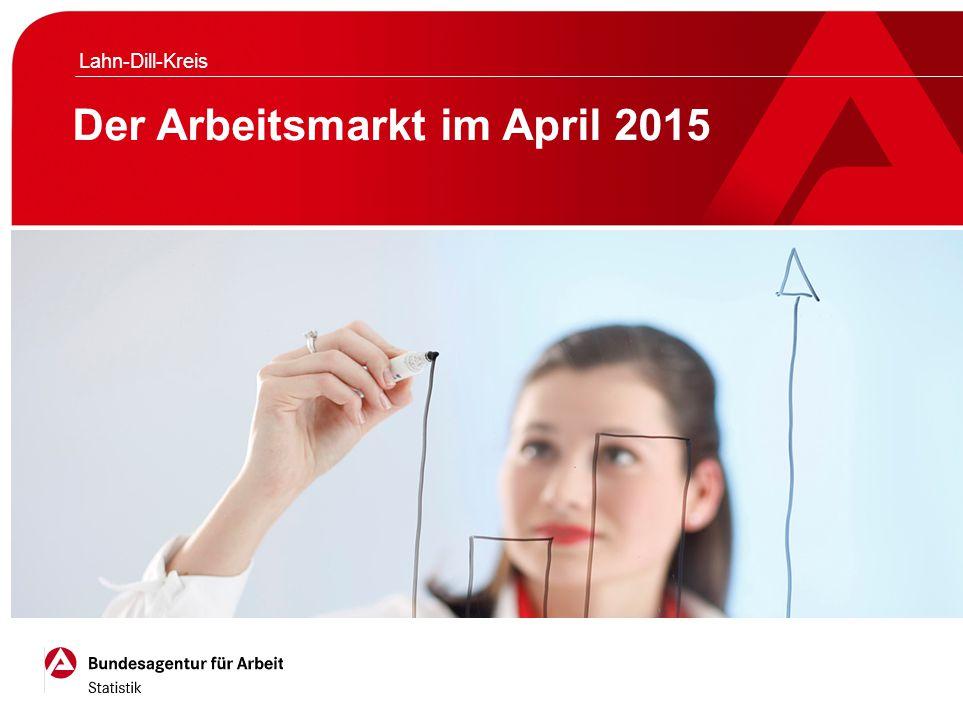 Der Arbeitsmarkt im April 2015 Lahn-Dill-Kreis