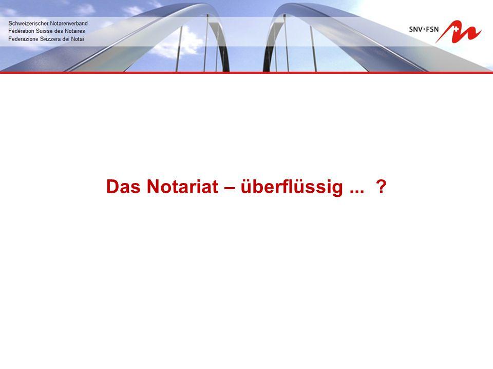 Das Notariat – überflüssig... ?