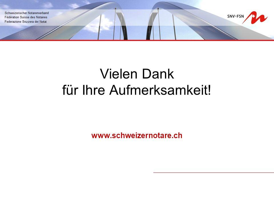 Vielen Dank für Ihre Aufmerksamkeit! www.schweizernotare.ch