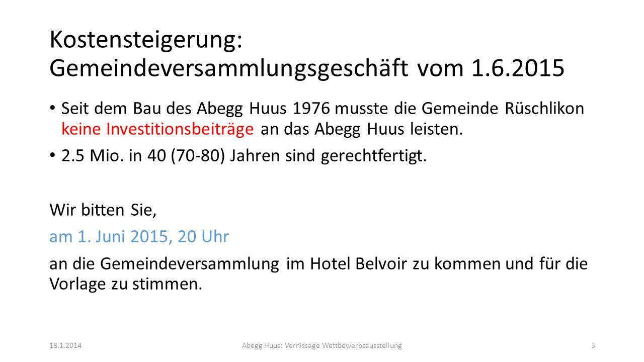 Kostensteigerung: Gemeindeversammlungsgeschäft vom 1.6.2015 Seit dem Bau des Abegg Huus 1976 musste die Gemeinde Rüschlikon keine Investitionsbeiträge