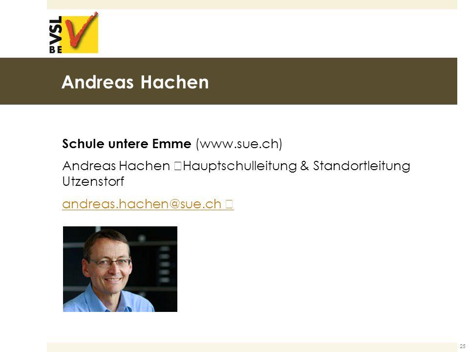 Andreas Hachen Schule untere Emme (www.sue.ch) Andreas Hachen Hauptschulleitung & Standortleitung Utzenstorf andreas.hachen@sue.ch 25