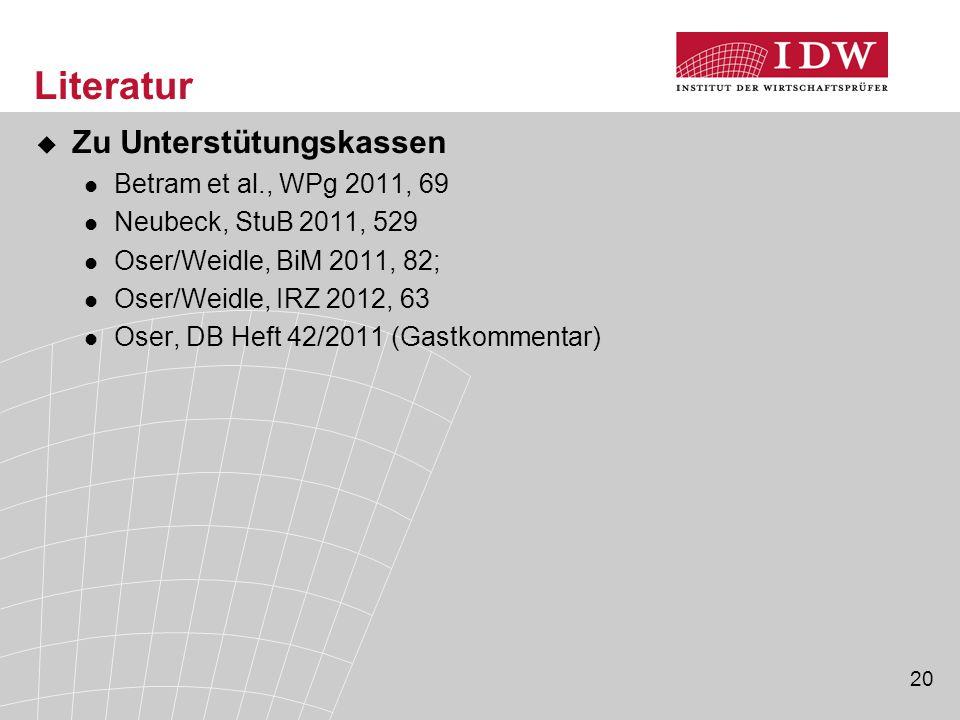 20 Literatur  Zu Unterstütungskassen Betram et al., WPg 2011, 69 Neubeck, StuB 2011, 529 Oser/Weidle, BiM 2011, 82; Oser/Weidle, IRZ 2012, 63 Oser, D